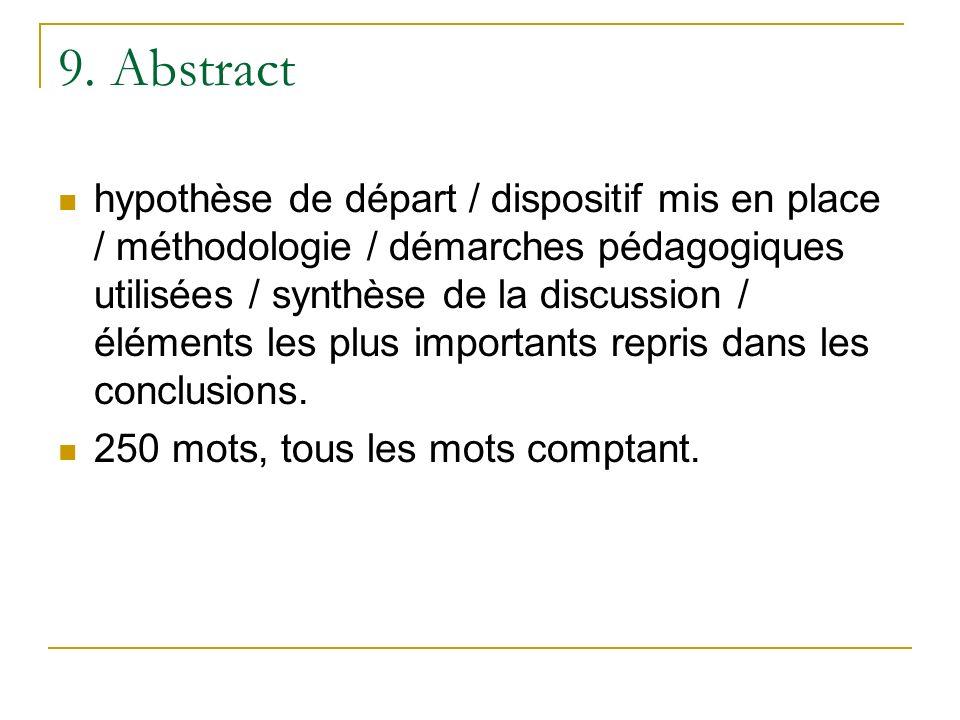 9. Abstract hypothèse de départ / dispositif mis en place / méthodologie / démarches pédagogiques utilisées / synthèse de la discussion / éléments les