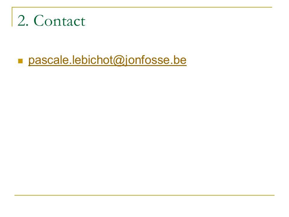 2. Contact pascale.lebichot@jonfosse.be