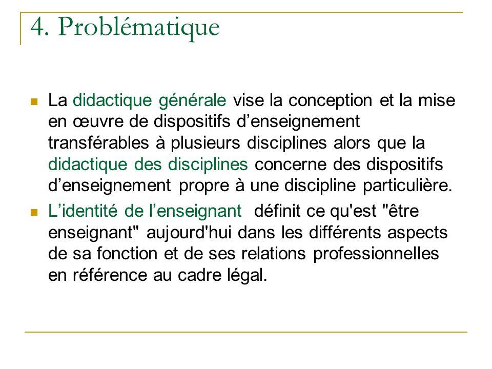 4. Problématique La didactique générale vise la conception et la mise en œuvre de dispositifs denseignement transférables à plusieurs disciplines alor