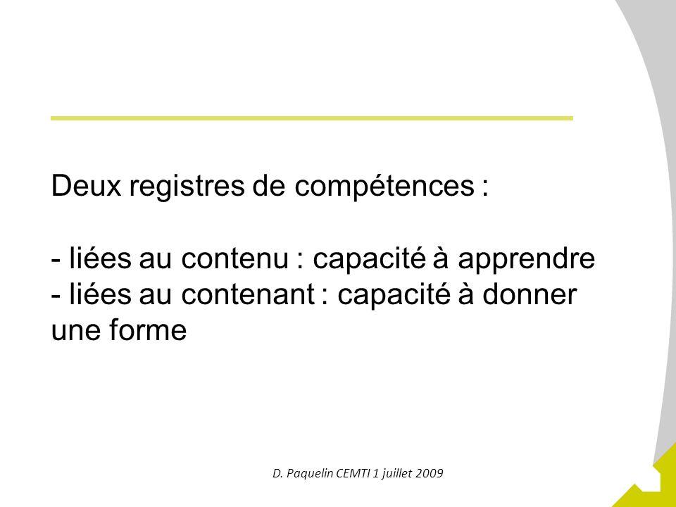 20 D. Paquelin CEMTI 1 juillet 2009 Deux registres de compétences : - liées au contenu : capacité à apprendre - liées au contenant : capacité à donner