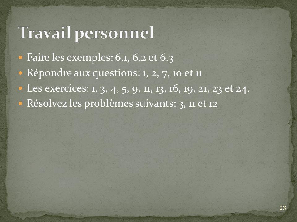 23 Faire les exemples: 6.1, 6.2 et 6.3 Répondre aux questions: 1, 2, 7, 10 et 11 Les exercices: 1, 3, 4, 5, 9, 11, 13, 16, 19, 21, 23 et 24.