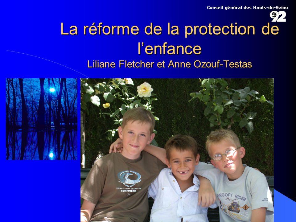 La réforme de la protection de lenfance Liliane Fletcher et Anne Ozouf-Testas Conseil général des Hauts-de-Seine