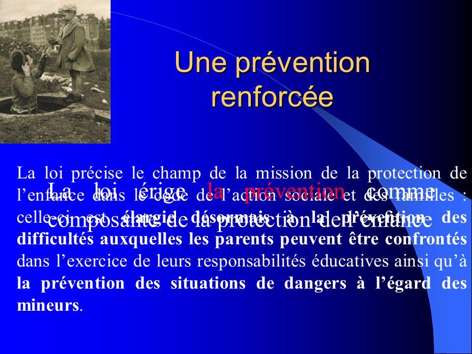 Une prévention renforcée La loi précise le champ de la mission de la protection de lenfance dans le code de laction sociale et des familles : celle-ci