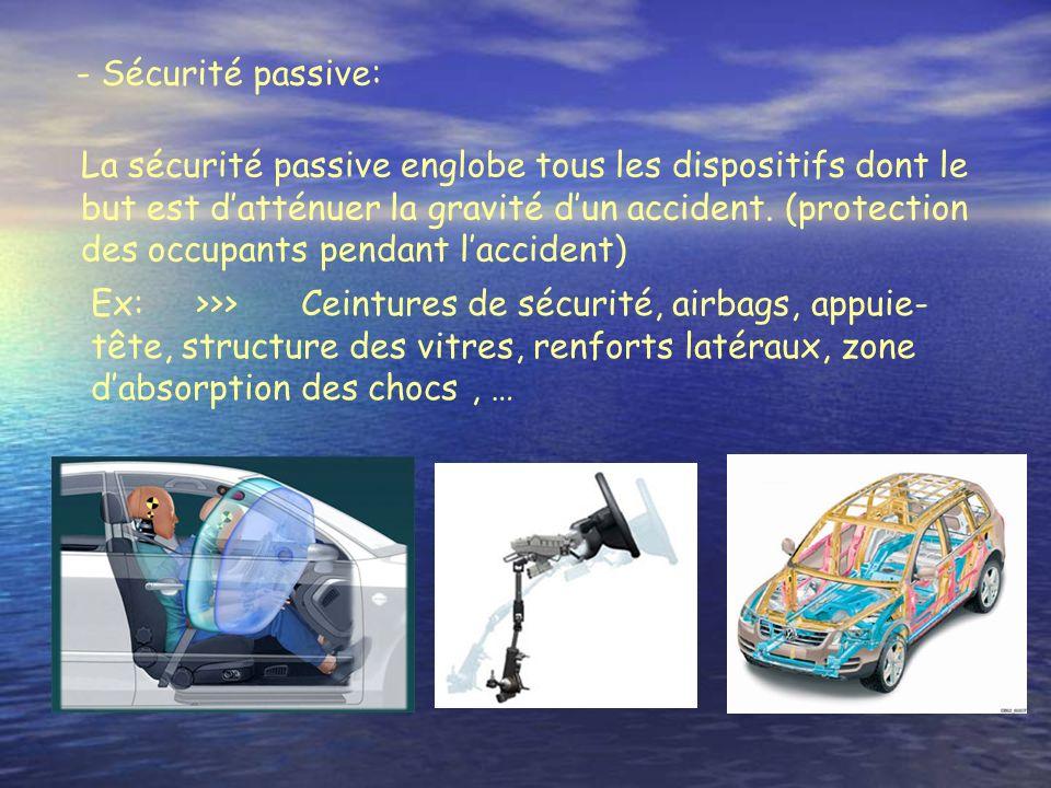 - Sécurité passive: La sécurité passive englobe tous les dispositifs dont le but est datténuer la gravité dun accident.