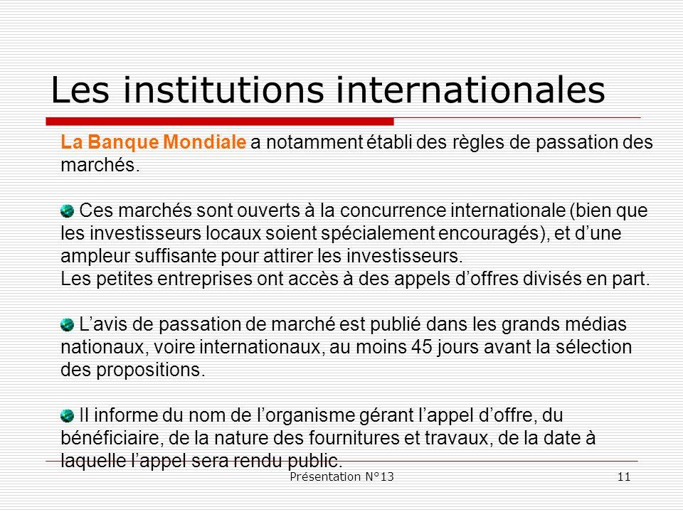 Présentation N°1311 Les institutions internationales La Banque Mondiale a notamment établi des règles de passation des marchés. Ces marchés sont ouver
