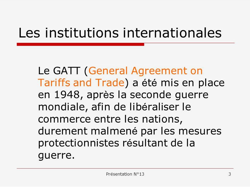 Présentation N°134 Le GATT é tait un accord international, et non une organisation.