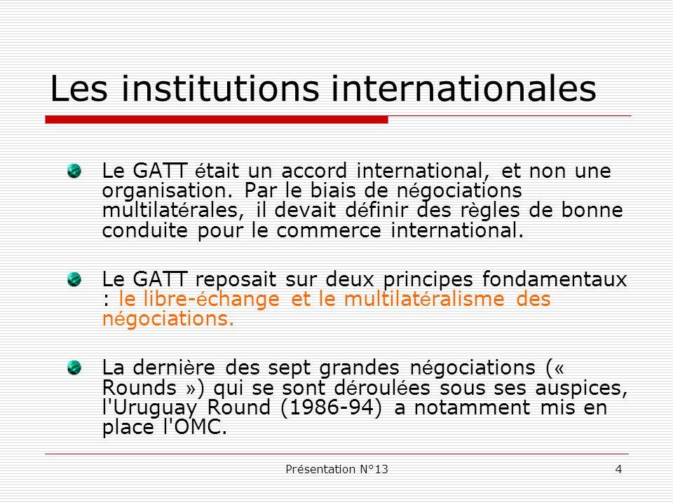 Présentation N°134 Le GATT é tait un accord international, et non une organisation. Par le biais de n é gociations multilat é rales, il devait d é fin