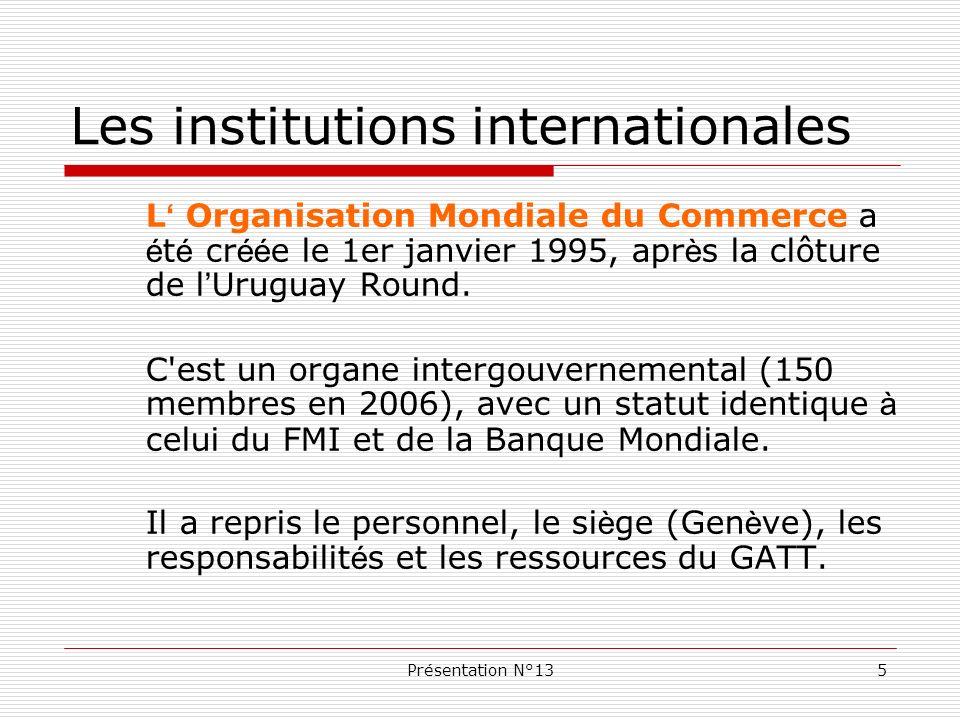 Présentation N°135 L Organisation Mondiale du Commerce a é t é cr éé e le 1er janvier 1995, apr è s la clôture de l Uruguay Round. C'est un organe int