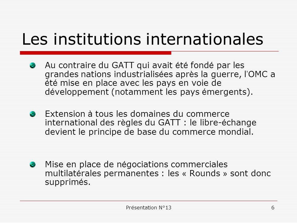 Présentation N°136 Au contraire du GATT qui avait é t é fond é par les grandes nations industrialis é es apr è s la guerre, l OMC a é t é mise en plac