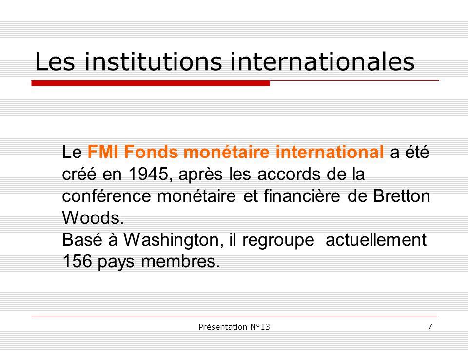 Présentation N°138 Les institutions internationales Le FMI peut accorder des facilités de paiement et des conseils économiques pour que la correction des déséquilibres ne se fasse pas au détriment de la richesse du pays.