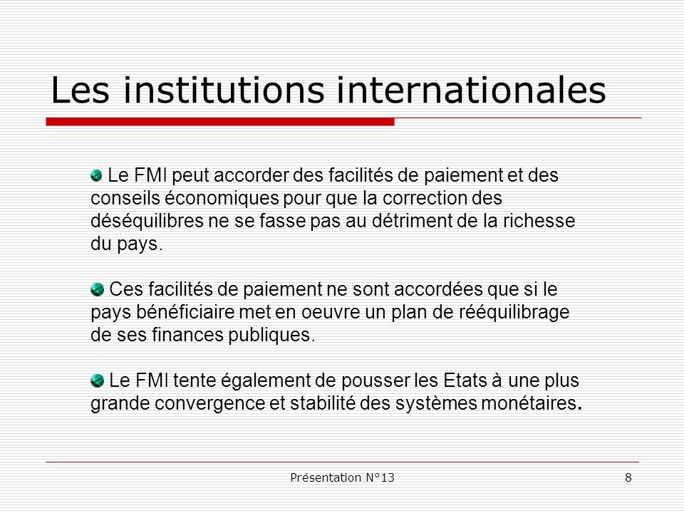 Présentation N°139 Sous le terme Banque Mondiale sont en fait regroupées plusieurs institutions internationales : la BIRD (Banque Internationale pour la Reconstruction et le Développement), lAID (Association Internationale de Développement), la SFI (Société Financière Internationale), et lAMGI (Agence Multilatérale de Garantie des Investissements).