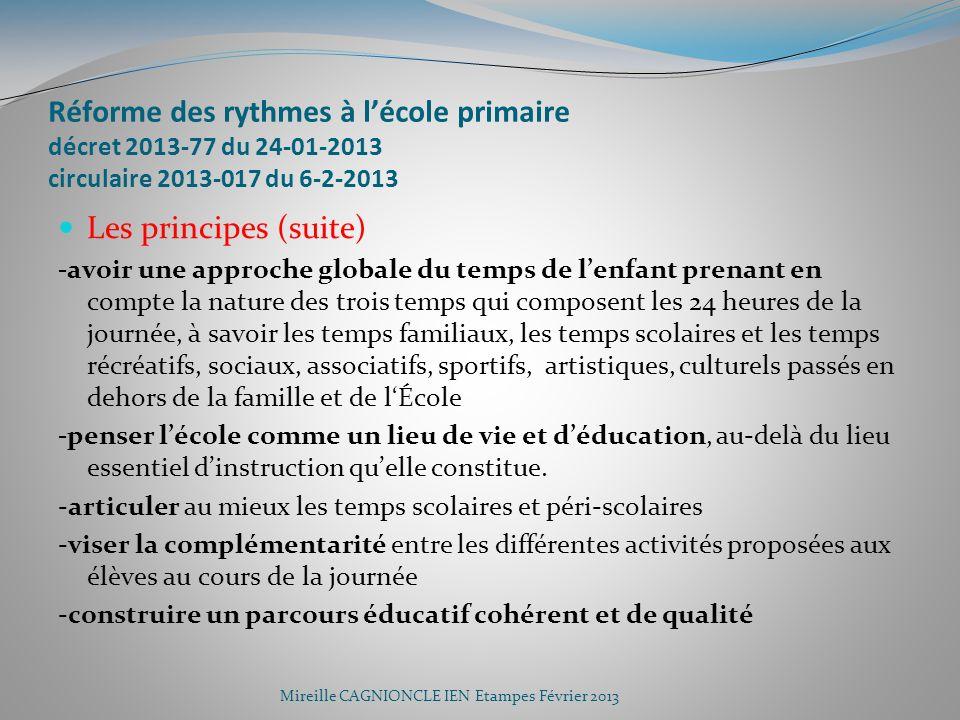 Réforme des rythmes à lécole primaire décret 2013-77 du 24-01-2013 circulaire 2013-017 du 6-2-2013 Les principes (suite) -avoir une approche globale d