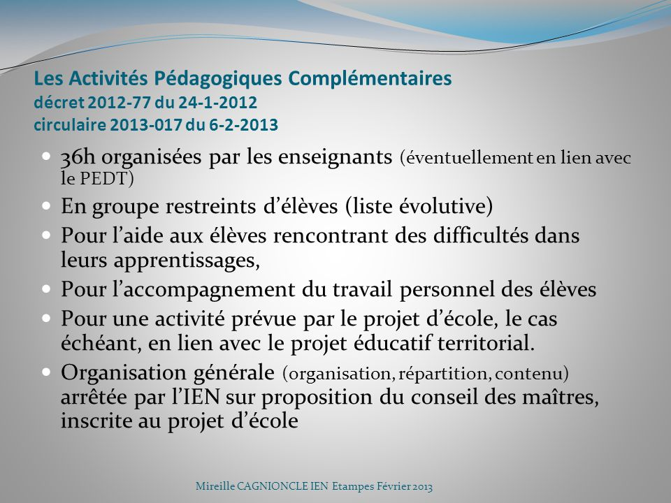 Les Activités Pédagogiques Complémentaires décret 2012-77 du 24-1-2012 circulaire 2013-017 du 6-2-2013 36h organisées par les enseignants (éventuellem