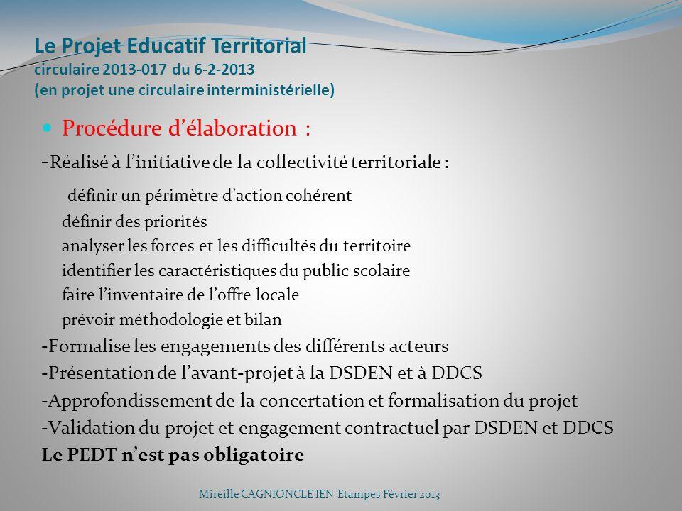 Le Projet Educatif Territorial circulaire 2013-017 du 6-2-2013 (en projet une circulaire interministérielle) Procédure délaboration : - Réalisé à lini