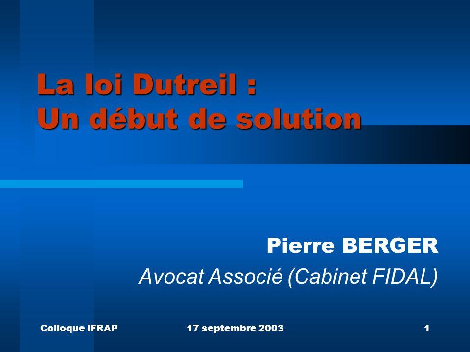 Colloque iFRAP17 septembre 20031 La loi Dutreil : Un début de solution Pierre BERGER Avocat Associé (Cabinet FIDAL)