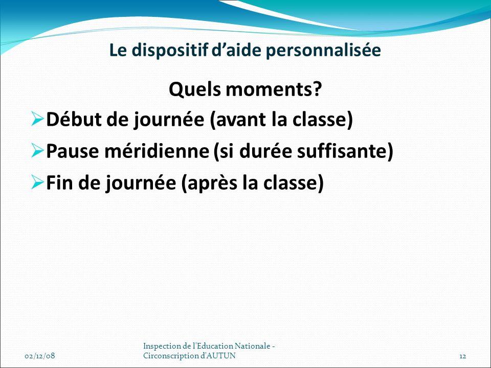Le dispositif daide personnalisée Quels moments? Début de journée (avant la classe) Pause méridienne (si durée suffisante) Fin de journée (après la cl
