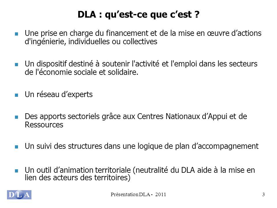 Présentation DLA - 20113 DLA : quest-ce que cest ? Une prise en charge du financement et de la mise en œuvre dactions d'ingénierie, individuelles ou c