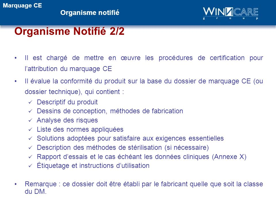 Organisme Notifié 2/2 Il est chargé de mettre en œuvre les procédures de certification pour lattribution du marquage CE Il évalue la conformité du pro