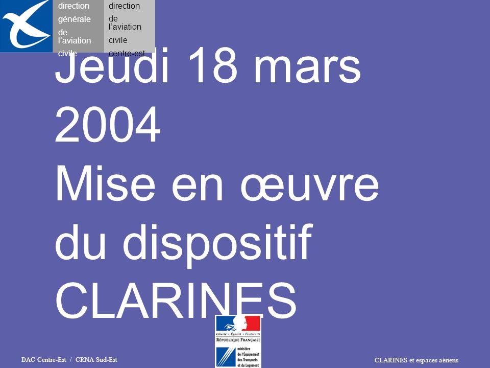 CLARINES et espaces aériens DAC Centre-Est / CRNA Sud-Est Jeudi 18 mars 2004 Mise en œuvre du dispositif CLARINES direction générale de laviation civi