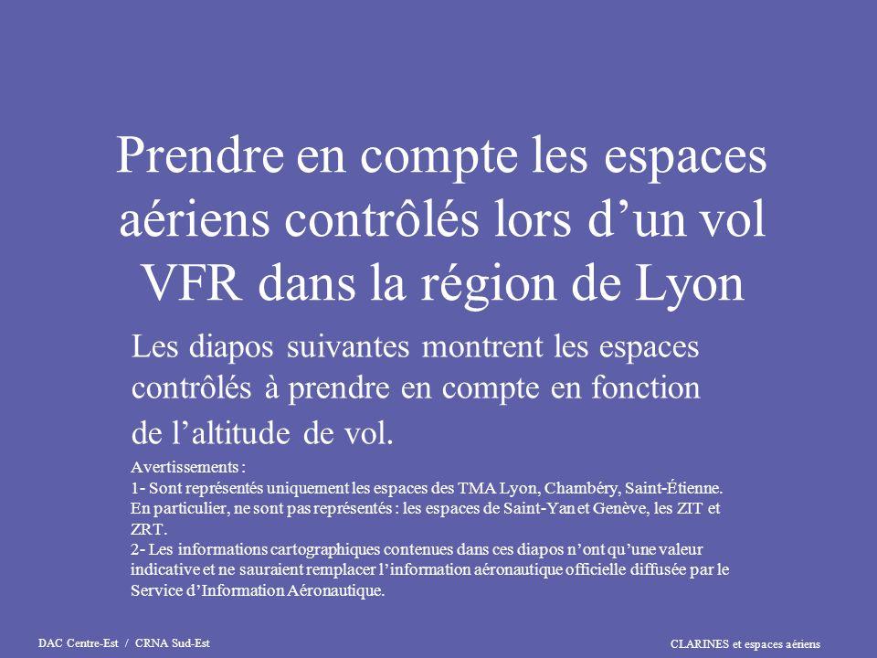 CLARINES et espaces aériens DAC Centre-Est / CRNA Sud-Est Prendre en compte les espaces aériens contrôlés lors dun vol VFR dans la région de Lyon Les