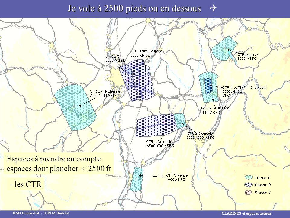 CLARINES et espaces aériens DAC Centre-Est / CRNA Sud-Est Je vole à 2500 pieds ou en dessous Je vole à 2500 pieds ou en dessous Espaces à prendre en c