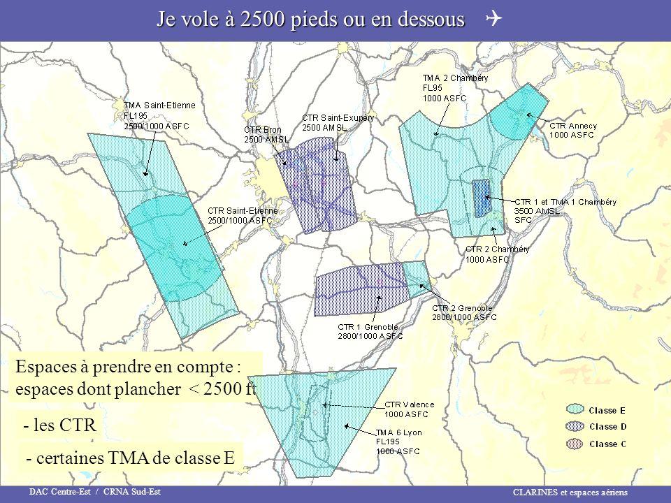 CLARINES et espaces aériens DAC Centre-Est / CRNA Sud-Est Je vole à 2500 pieds ou en dessous Je vole à 2500 pieds ou en dessous - certaines TMA de cla