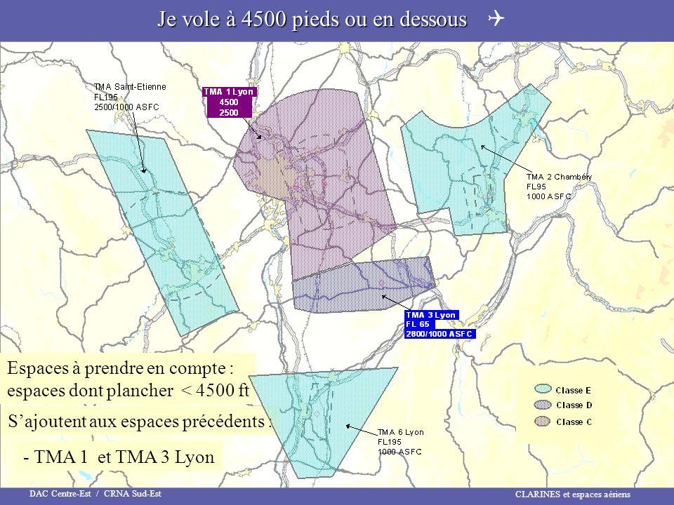 CLARINES et espaces aériens DAC Centre-Est / CRNA Sud-Est Espaces à prendre en compte : espaces dont plancher < 4500 ft Sajoutent aux espaces précéden