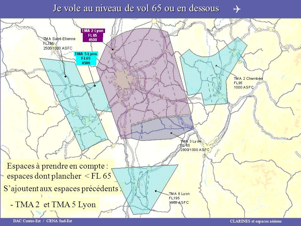 CLARINES et espaces aériens DAC Centre-Est / CRNA Sud-Est Je vole au niveau de vol 65 ou en dessous Espaces à prendre en compte : espaces dont planche