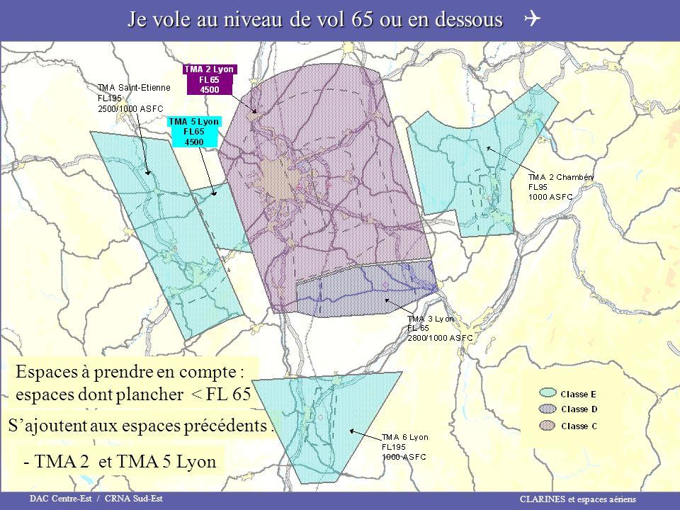 CLARINES et espaces aériens DAC Centre-Est / CRNA Sud-Est Espaces à prendre en compte : espaces dont plancher < FL 65 Sajoutent aux espaces précédents