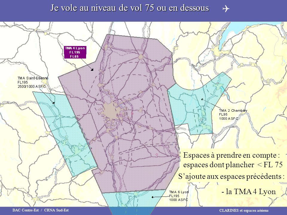 CLARINES et espaces aériens DAC Centre-Est / CRNA Sud-Est Espaces à prendre en compte : espaces dont plancher < FL 75 Sajoute aux espaces précédents :