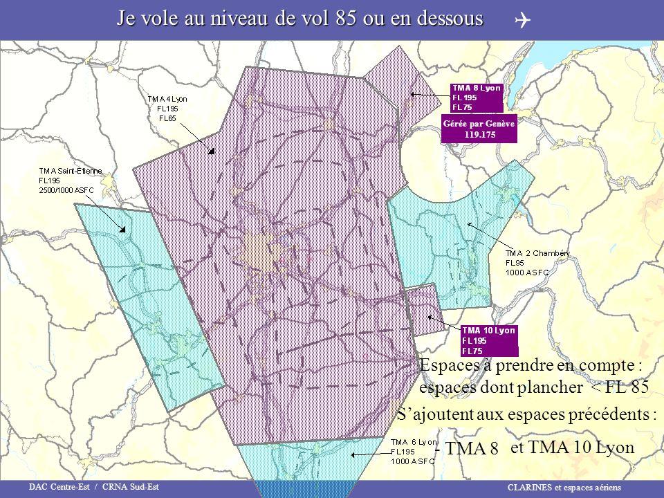 CLARINES et espaces aériens DAC Centre-Est / CRNA Sud-Est Je vole au niveau de vol 85 ou en dessous Espaces à prendre en compte : espaces dont planche