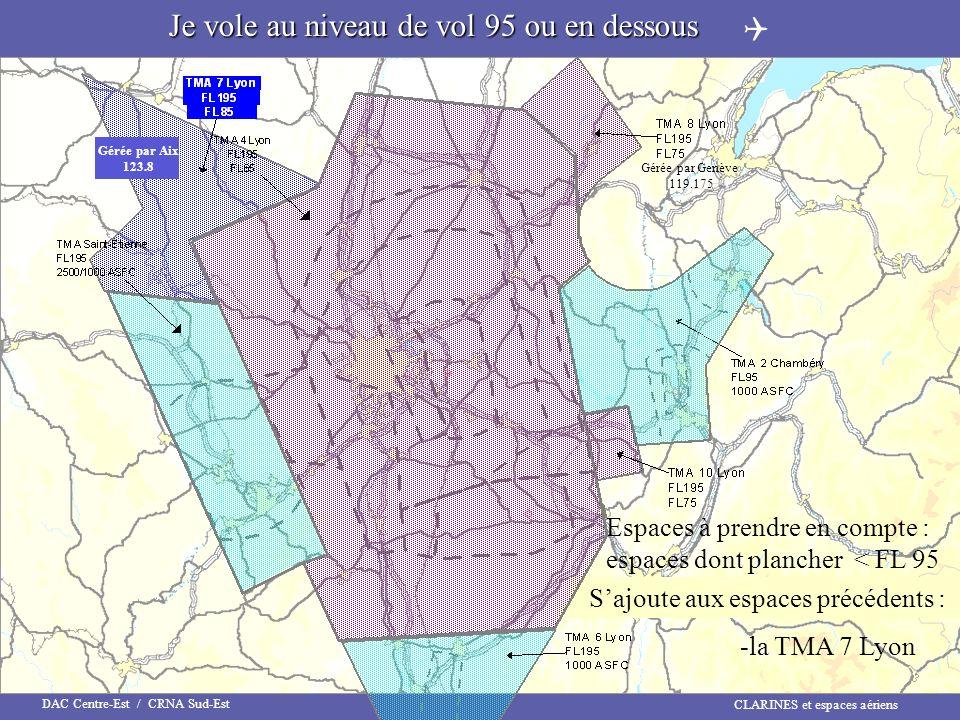 CLARINES et espaces aériens DAC Centre-Est / CRNA Sud-Est Je vole au niveau de vol 95 ou en dessous Espaces à prendre en compte : espaces dont planche