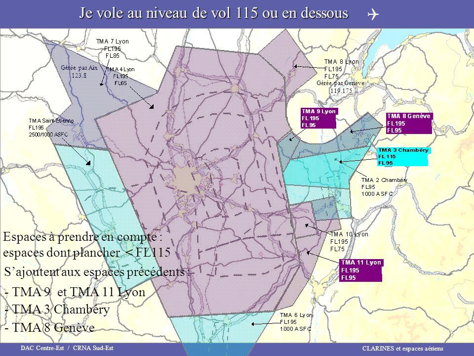 CLARINES et espaces aériens DAC Centre-Est / CRNA Sud-Est Je vole au niveau de vol 115 ou en dessous Gérée par Genève 119.175 Gérée par Aix 123.8 Espa