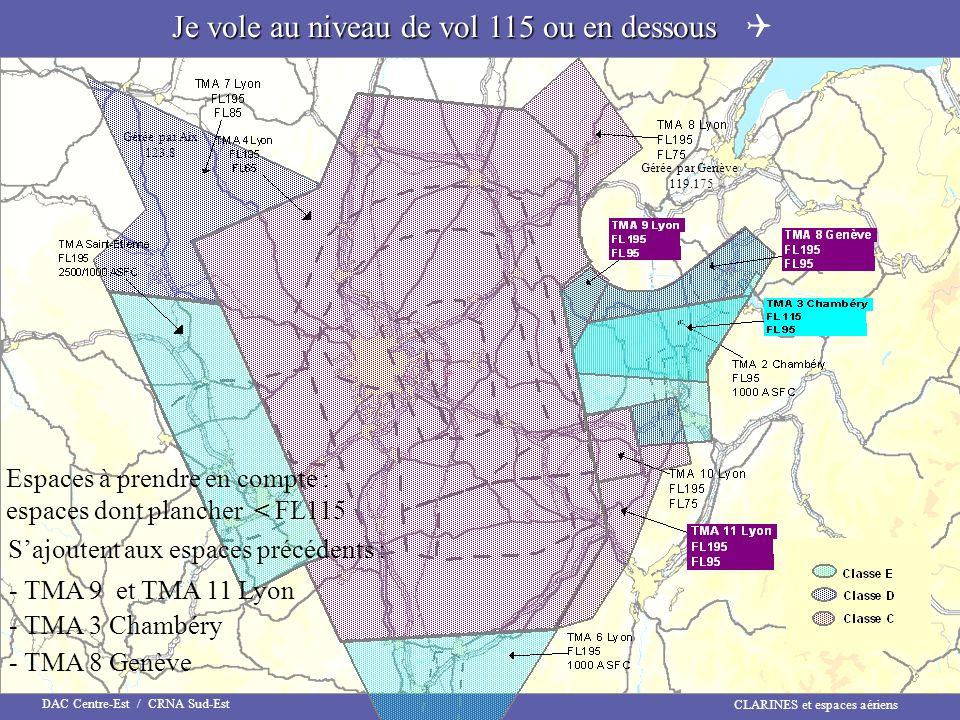CLARINES et espaces aériens DAC Centre-Est / CRNA Sud-Est Gérée par Genève 119.175 Gérée par Aix 123.8 Espaces à prendre en compte : espaces dont plan