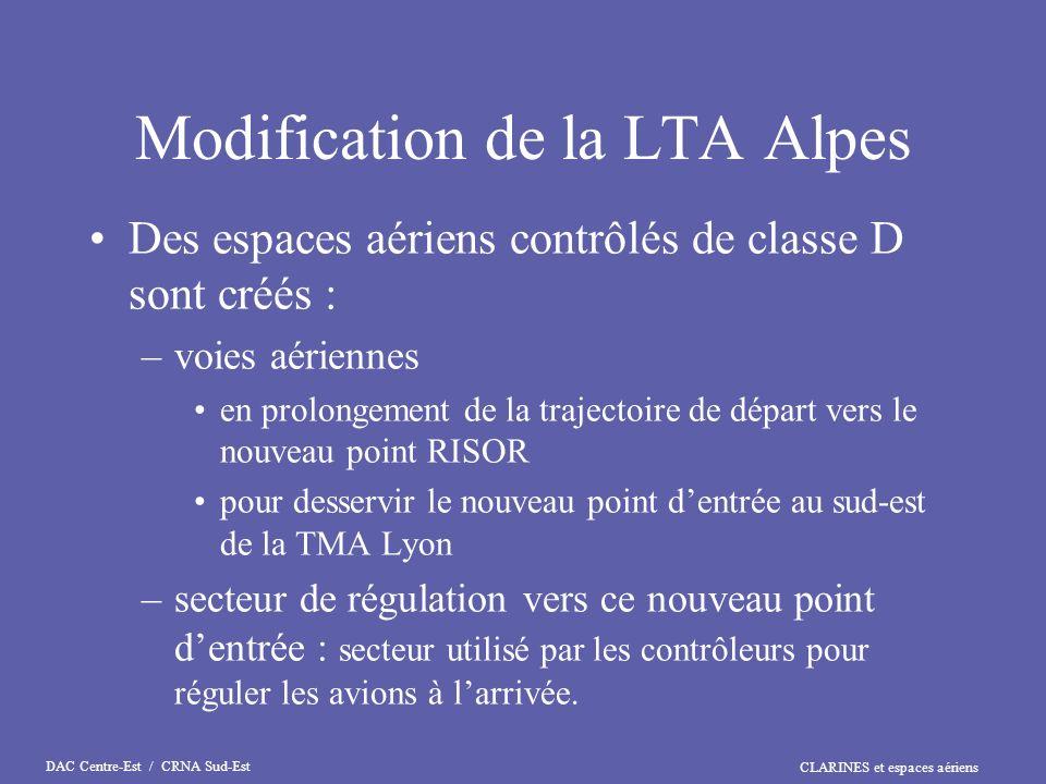 CLARINES et espaces aériens DAC Centre-Est / CRNA Sud-Est Modification de la LTA Alpes Des espaces aériens contrôlés de classe D sont créés : –voies a
