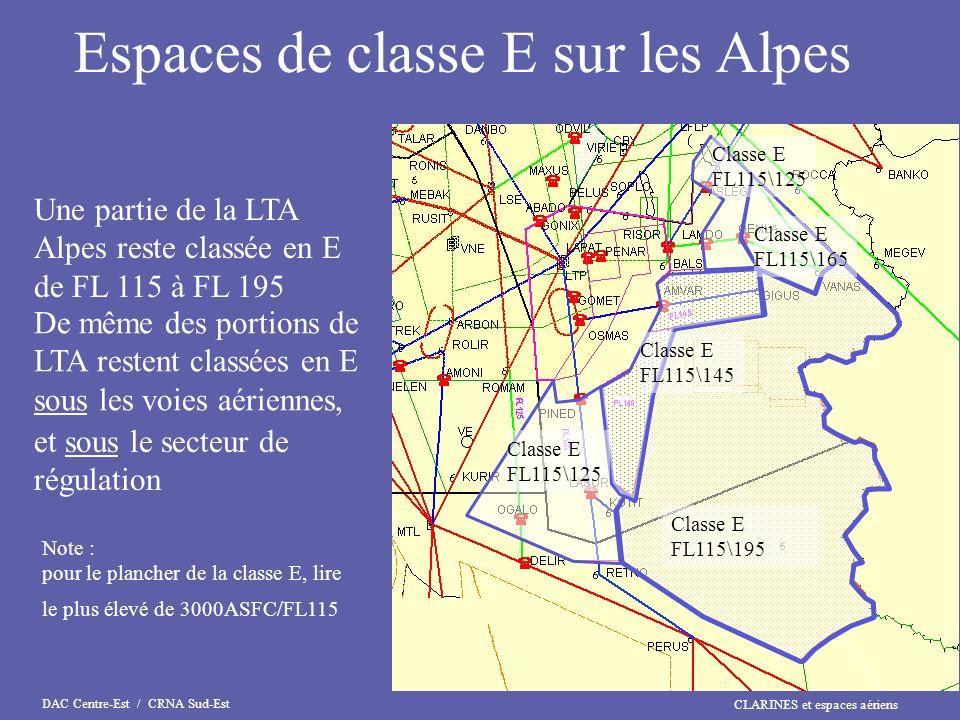 CLARINES et espaces aériens DAC Centre-Est / CRNA Sud-Est Classe E FL115\195 Espaces de classe E sur les Alpes De même des portions de LTA restent cla