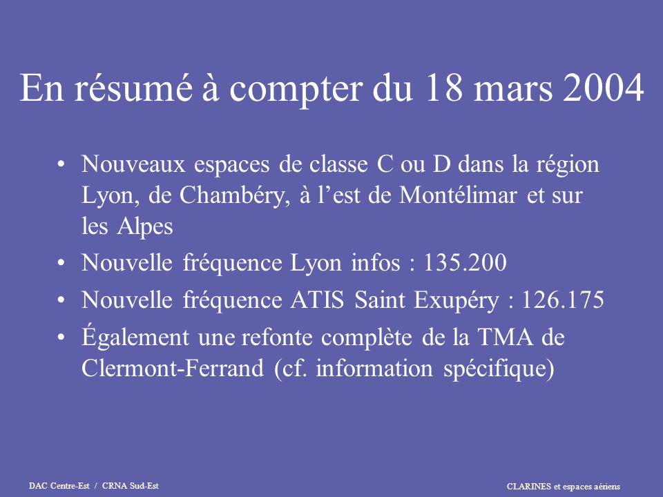 CLARINES et espaces aériens DAC Centre-Est / CRNA Sud-Est En résumé à compter du 18 mars 2004 Nouveaux espaces de classe C ou D dans la région Lyon, d