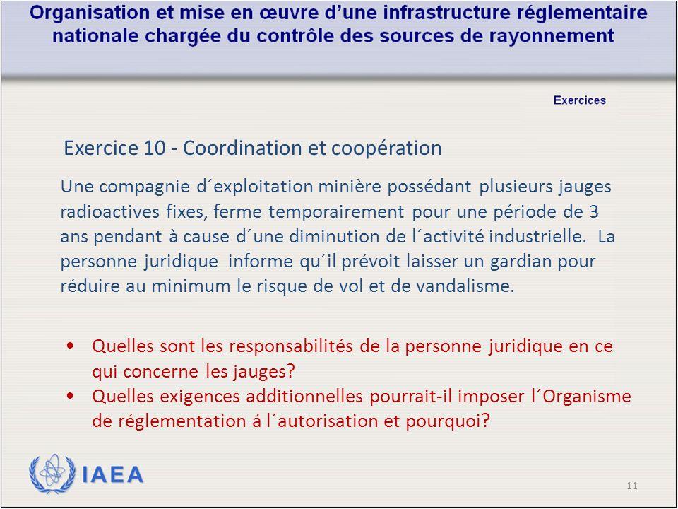 11 Exercice 10 - Coordination et coopération Une compagnie d´exploitation minière possédant plusieurs jauges radioactives fixes, ferme temporairement pour une période de 3 ans pendant à cause d´une diminution de l´activité industrielle.