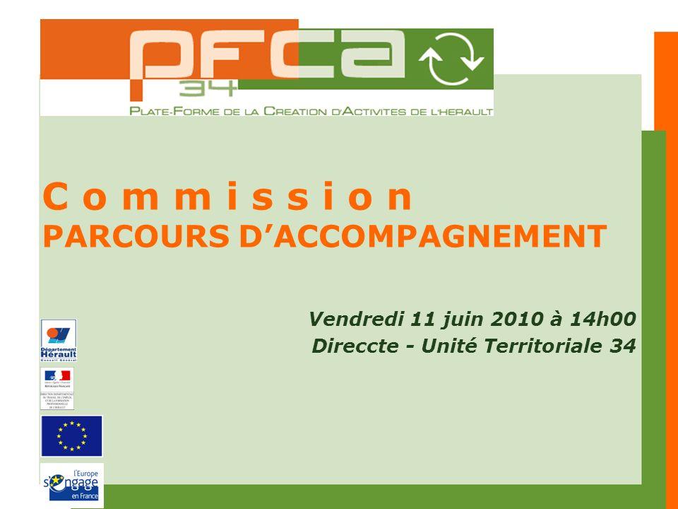 C o m m i s s i o n PARCOURS DACCOMPAGNEMENT Vendredi 11 juin 2010 à 14h00 Direccte - Unité Territoriale 34