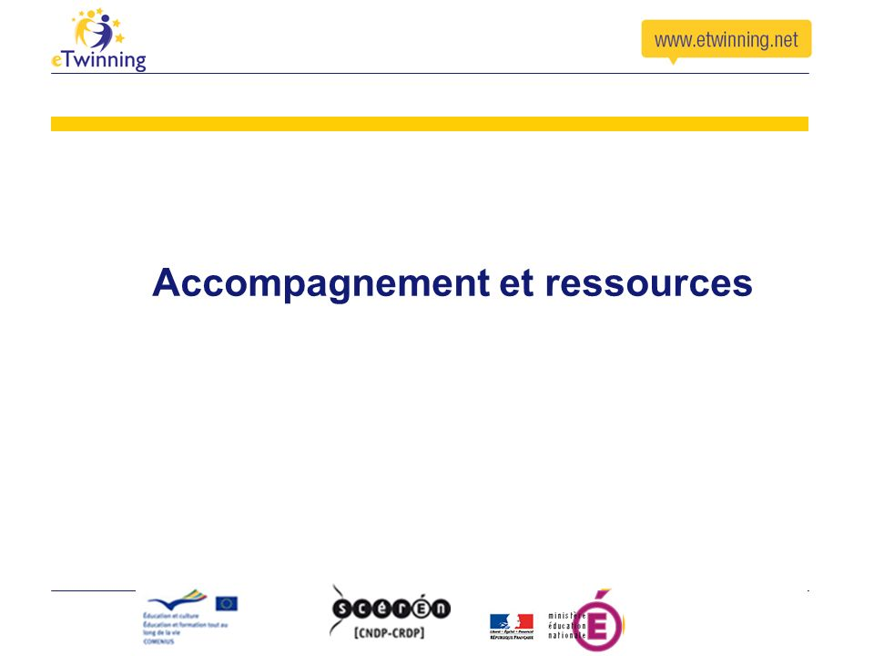 Guide « Projet pas à pas » FAQ technique Suggestions doutils TICE Coordonnées de personnes contact Annonce de formations Accompagnement sur www.etwinning.fr