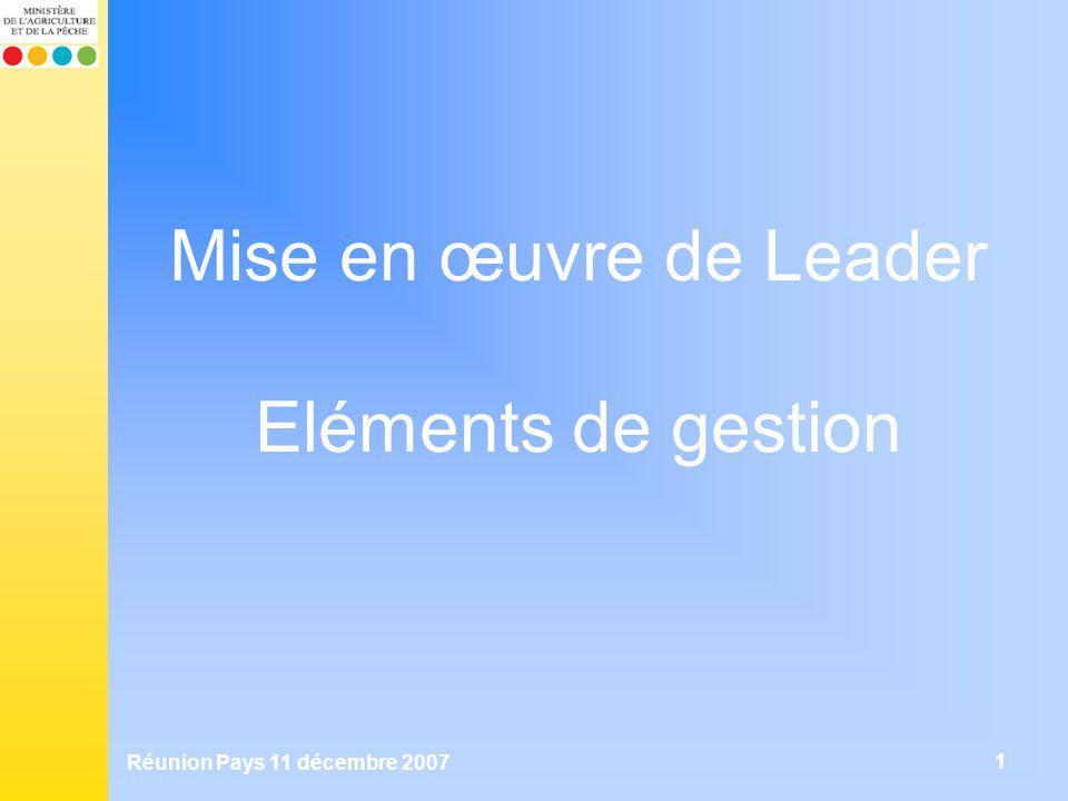 Réunion Pays 11 décembre 2007 1 Mise en œuvre de Leader Eléments de gestion