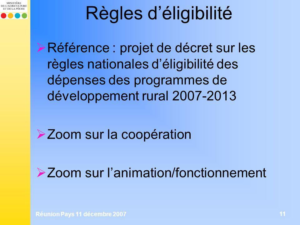 Réunion Pays 11 décembre 2007 11 Règles déligibilité Référence : projet de décret sur les règles nationales déligibilité des dépenses des programmes d