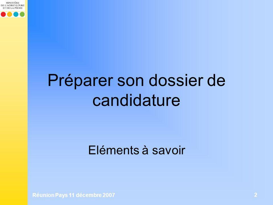 Réunion Pays 11 décembre 2007 2 Préparer son dossier de candidature Eléments à savoir