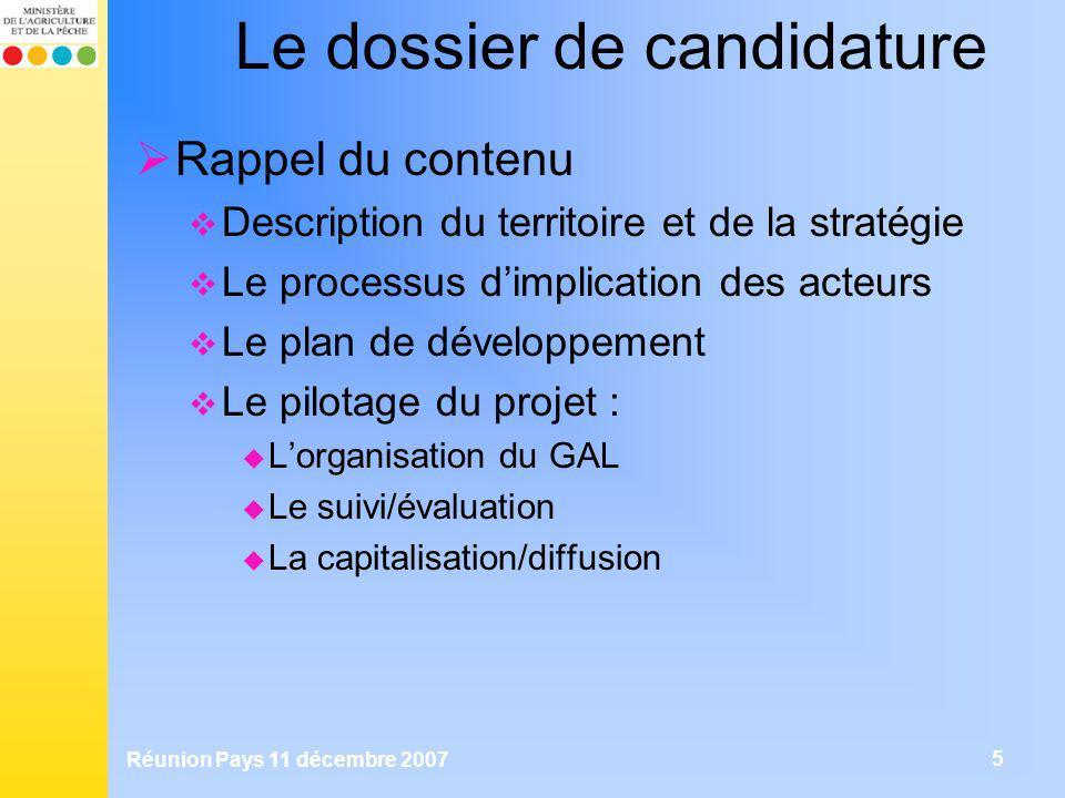 Réunion Pays 11 décembre 2007 5 Le dossier de candidature Rappel du contenu Description du territoire et de la stratégie Le processus dimplication des
