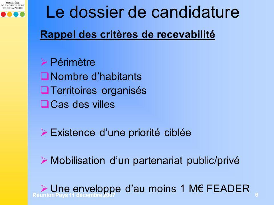 Réunion Pays 11 décembre 2007 6 Le dossier de candidature Rappel des critères de recevabilité Périmètre Nombre dhabitants Territoires organisés Cas de