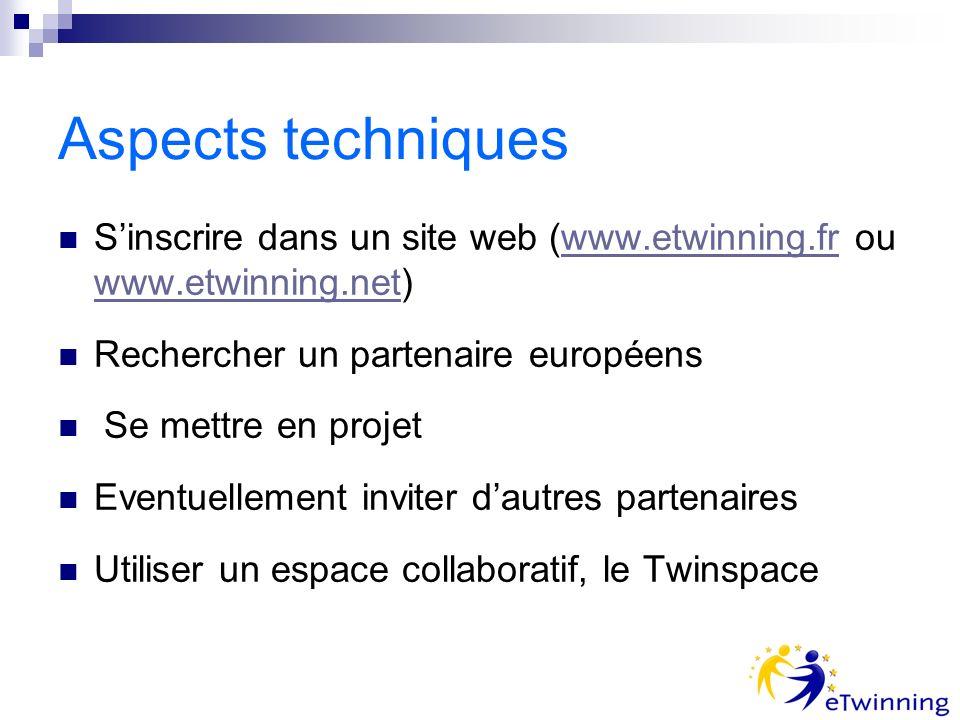 Aspects techniques Sinscrire dans un site web (www.etwinning.fr ou www.etwinning.net)www.etwinning.fr www.etwinning.net Rechercher un partenaire européens Se mettre en projet Eventuellement inviter dautres partenaires Utiliser un espace collaboratif, le Twinspace