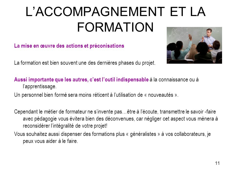 11 LACCOMPAGNEMENT ET LA FORMATION La mise en œuvre des actions et préconisations La formation est bien souvent une des dernières phases du projet.
