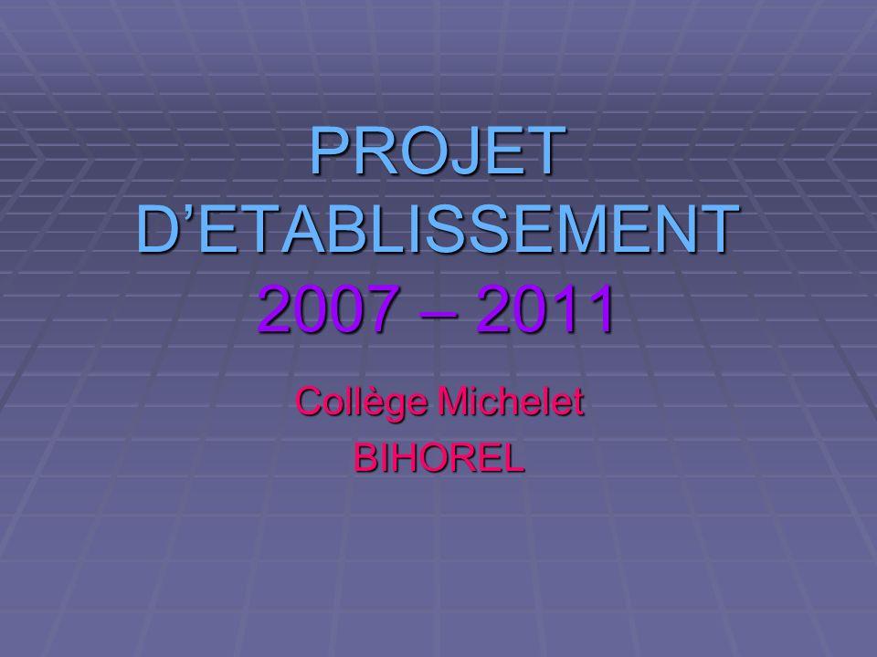 PROJET DETABLISSEMENT 2007 – 2011 Collège Michelet BIHOREL