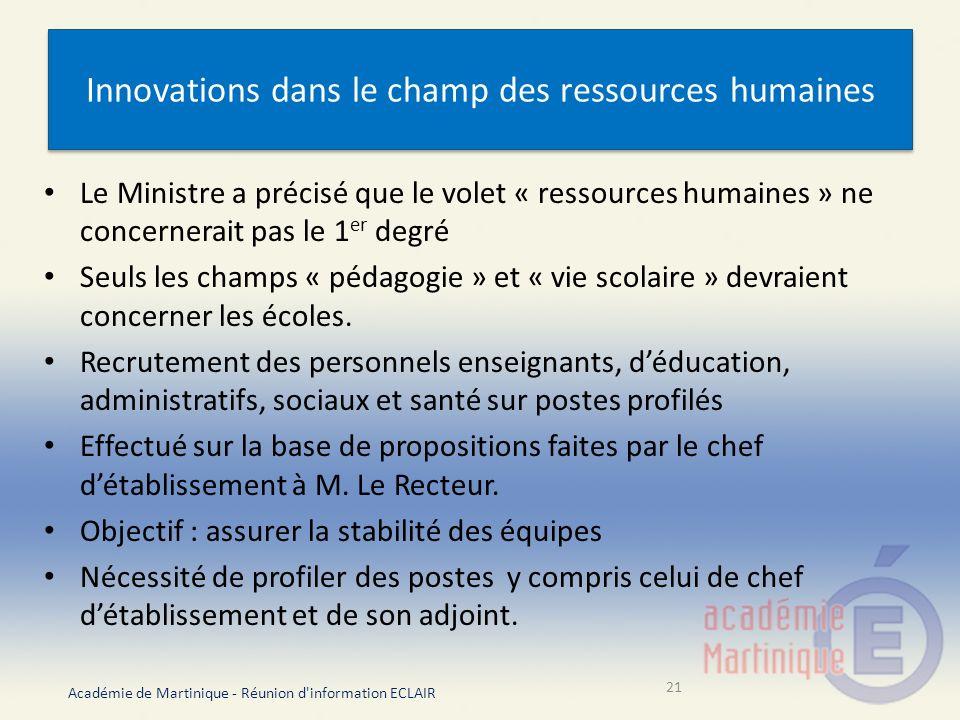 Innovations dans le champ des ressources humaines Le Ministre a précisé que le volet « ressources humaines » ne concernerait pas le 1 er degré Seuls les champs « pédagogie » et « vie scolaire » devraient concerner les écoles.