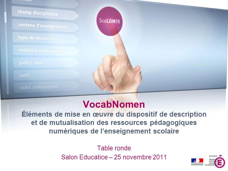 Table ronde Salon Educatice – 25 novembre 2011 VocabNomen Éléments de mise en œuvre du dispositif de description et de mutualisation des ressources pé